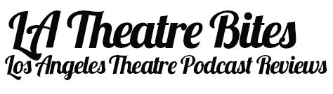 LA Theatre Bites  Theatre Podcast